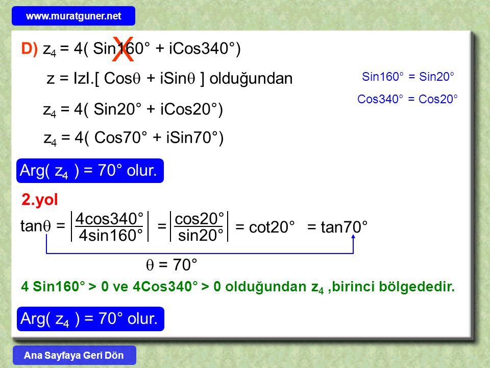 X D) z4 = 4( Sin160° + iCos340°) z = IzI.[ Cos + iSin ] olduğundan